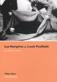 Gilbert Lascault - Les Vampires de Louis Feuillade - Soeurs et frères de l'effroi.