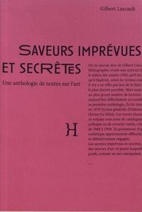 Gilbert Lascault - Saveurs imprévues et secrètes - Anthologie de textes sur l'art.