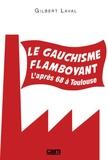 Gilbert Laval - Le gauchisme flamboyant - L'après 68 à Toulouse.