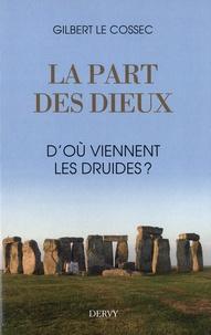 Gilbert Le Cossec - La part des dieux - D'où viennent les druides ?.