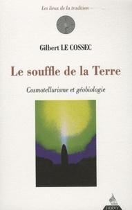 Gilbert Le Cossec - Le souffle de la Terre - Cosmotellurisme et géobiologie.