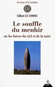 Gilbert Le Cossec - Le souffle du menhir ou Les forces du ciel et de la terre.