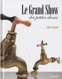 Gilbert Legrand - Le Grand Show des petites choses.