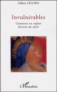 Gilbert Lelord - Invulnérables - Comment un enfant devient un saint.