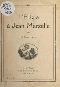 Gilbert Lely - L'élégie à Jean Marzelle.