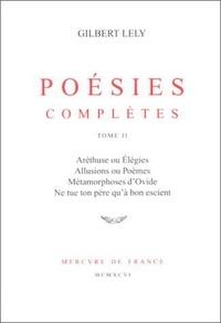Gilbert Lely - Poésies complètes - Tome 2, Poèmes censurés (1921-1932).