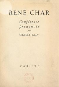Gilbert Lely - René Char - Conférence prononcée le 3 juillet 1946 à Paris.