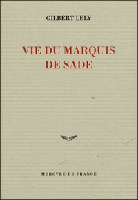 Gilbert Lely - Vie du marquis de Sade.