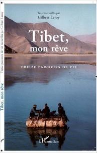 Gilbert Leroy - Tibet, mon rêve - Treize parcours de vie.