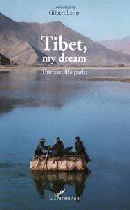Gilbert Leroy - Tibet, my dream - Thirteen life paths.