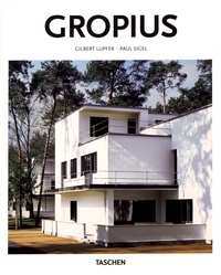 Gilbert Lupfer et Paul Sigel - Walter Gropius (1883-1969) - The Promoter of a New Form.