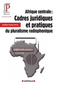 Gilbert Maoundonodji et  Institut Panos - Afrique centrale : cadres juridiques et pratiques du pluralisme radiophonique.