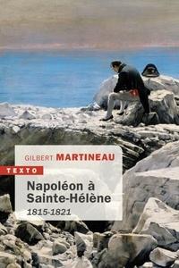 Gilbert Martineau - Napoléon à Sainte-Hélène - 1815-1821.