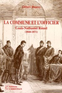 La Commune et l'officier- Louis-Nathaniel Rossel - Gilbert Maurey |