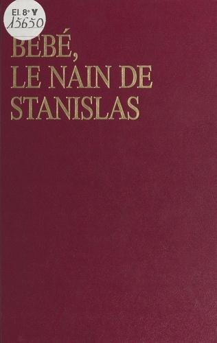 Bébé, le nain de Stanislas. Ou les amours mouvementés d'Emilie Du Châtelet et de Voltaire à la Cour de Lorraine