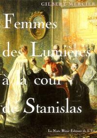 Gilbert Mercier - Femmes des Lumières à la cour de Stanislas.