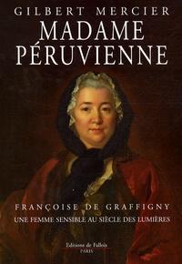 Gilbert Mercier - Madame Péruvienne - Françoise de Graffigny, une femme sensible au siècle des Lumières.