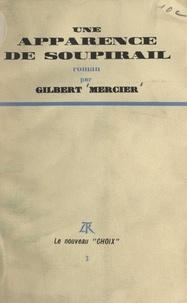 Gilbert Mercier - Une apparence de soupirail.