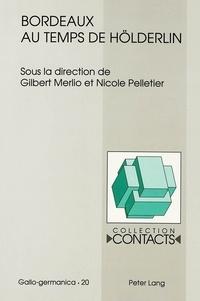 Gilbert Merlio et Nicole Pelletier - Bordeaux au temps de Hölderlin.