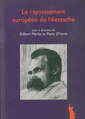 Gilbert Merlio et Paolo D'Iorio - Le rayonnement européen de Nietzsche.