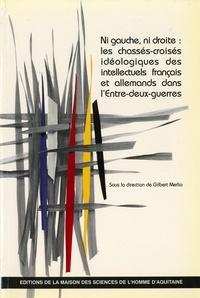 Gilbert Merlio - Ni gauche ni droite : les chassés-croisés idéologiques des intellectuels français et allemands dans l'Entre-deux-guerres.
