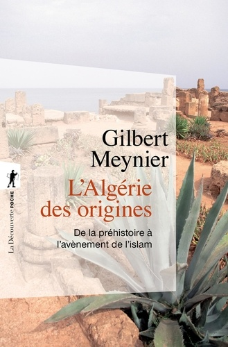 L'Algérie des origines. De la préhistoire à l'avènement de l'islam