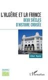 Gilbert Meynier - L'Algérie et la France : deux siècles d'histoire croisée.