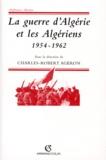 Gilbert Meynier et  Collectif - La guerre d'Algérie et les Algériens, 1954-1962 - Actes de la table ronde, Paris, 26-27 mars 1996.