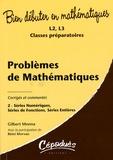 Gilbert Monna - Problèmes corrigés et commentés de mathématiques - Tome 2, Séries Numériques, Séries de Fonctions, Série Entières.