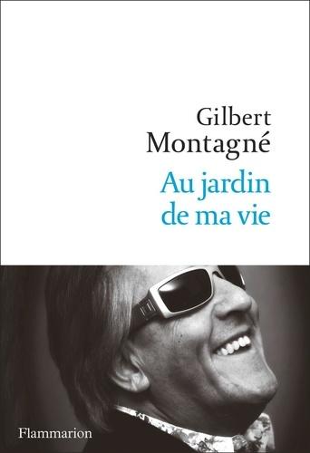 Au jardin de ma vie - Gilbert Montagné - Format PDF - 9782081464742 - 12,99 €