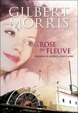 Gilbert Morris - La roue à aubes Tome 2 : La rose du fleuve.