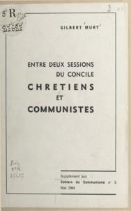 Gilbert Mury - Entre deux sessions du Concile, chrétiens et communistes.