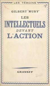 Gilbert Mury et Francis Crémieux - Les intellectuels devant l'action.