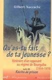 Gilbert Naccache - Qu'as-tu fait de ta jeunesse ? - Itinéraire d'un opposant au régime de Bourguiba (1954-1979) suivi de Récits de prison.