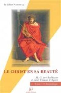 Gilbert Narcisse - Le Christ en sa beauté : Hans Urs von Balthasar, saint Thomas d'Aquin - Tome 1, christologie.