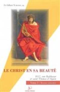 Gilbert Narcisse - Le Christ en sa beauté : Hans Urs von Balthasar, saint Thomas d'Aquin - Tome 2, textes annotés.