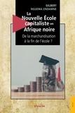 Gilbert Nguema Endamne - La nouvelle école capitaliste en Afrique noire - De la marchandisation à la fin de l'école ?.