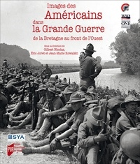 Gilbert Nicolas et Eric Joret - Images des Américains dans la Grande Guerre - De la Bretagne au front de l'Ouest.