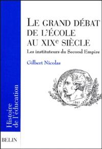 Gilbert Nicolas - Le grand débat de l'école au XIXe siècle - Les instituteurs du Second Empire.
