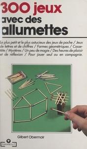 Gilbert Obermair et Marc Weigel - 300 jeux avec des allumettes.