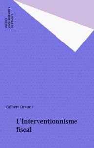 Gilbert Orsoni - L'interventionnisme fiscal.