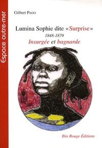 Gilbert Pago - L'histoire tragique de Marie-Philomène Roptus dite Lumina Sophie dite Surprise (1848-1879) - Femme-flamme de l'insurrection du sud de 1870 en Martinique.