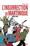 Gilbert Pago - L'insurrection de Martinique 1870-1871.