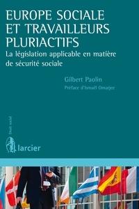 Gilbert Paolin - Europe sociale et travailleurs pluriactifs - La législation applicable en matière de sécurité sociale.