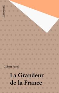 Gilbert Pérol - La grandeur de la France.
