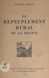 Gilbert Perroy - Le repeuplement rural de la France - Avec 1 carte et 2 graphiques hors texte.