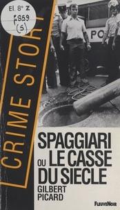 Gilbert Picard - Spaggiari ou Le casse du siècle.