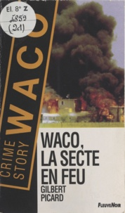 Gilbert Picard - Waco, la secte en feu.