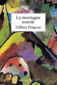 Gilbert Pingeon - La montagne sourde.