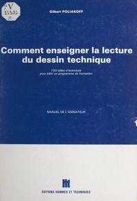 Gilbert Poliakoff - Comment enseigner la lecture du dessin technique - 150 idées d'exercices pour bâtir un programme de formation. Manuel de l'animateur.